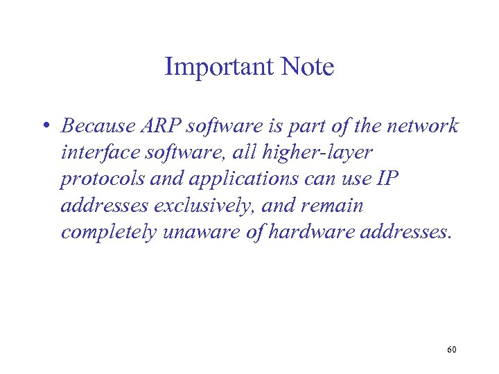 Important Note • Because ARP software is part of the network interface software, all