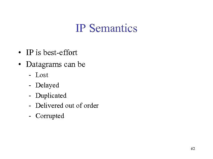 IP Semantics • IP is best-effort • Datagrams can be - Lost Delayed Duplicated