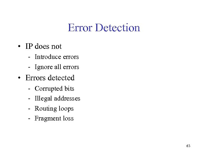Error Detection • IP does not - Introduce errors - Ignore all errors •