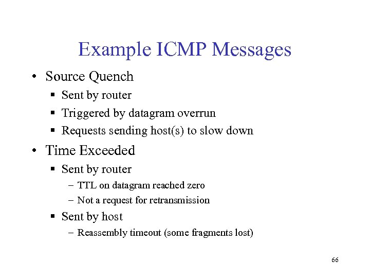 Example ICMP Messages • Source Quench § Sent by router § Triggered by datagram
