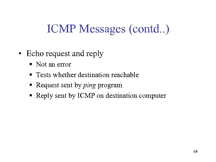 ICMP Messages (contd. . ) • Echo request and reply § § Not an