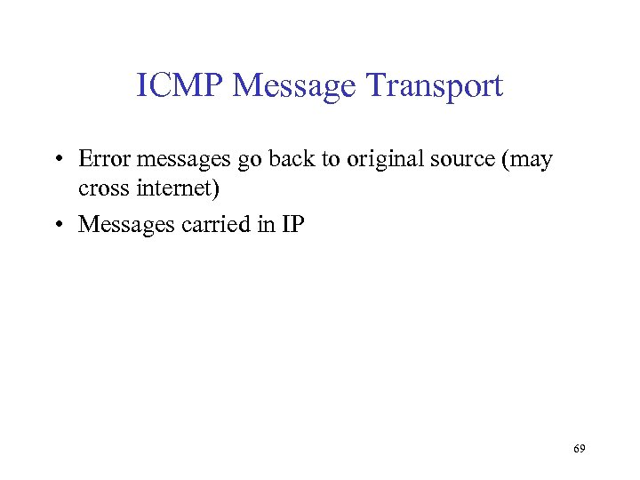 ICMP Message Transport • Error messages go back to original source (may cross internet)