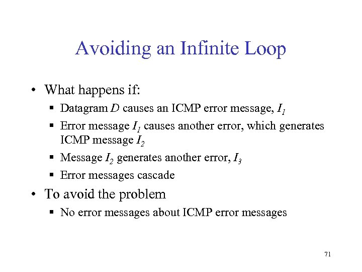 Avoiding an Infinite Loop • What happens if: § Datagram D causes an ICMP