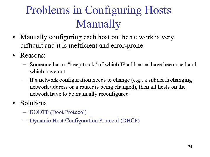 Problems in Configuring Hosts Manually • Manually configuring each host on the network is