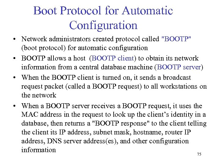 Boot Protocol for Automatic Configuration • Network administrators created protocol called