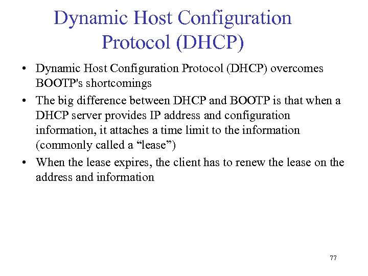 Dynamic Host Configuration Protocol (DHCP) • Dynamic Host Configuration Protocol (DHCP) overcomes BOOTP's shortcomings