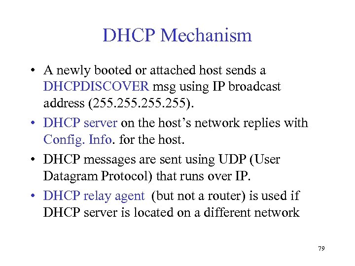 DHCP Mechanism • A newly booted or attached host sends a DHCPDISCOVER msg using