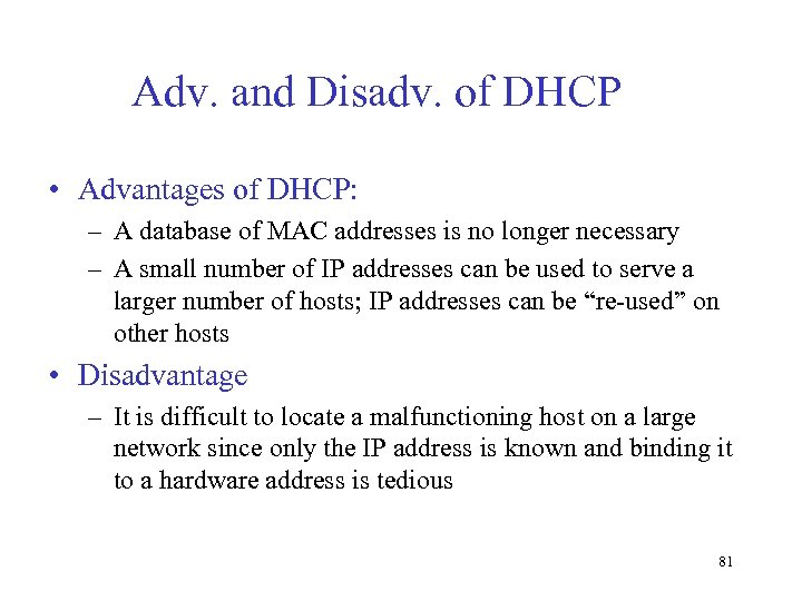 Adv. and Disadv. of DHCP • Advantages of DHCP: – A database of MAC