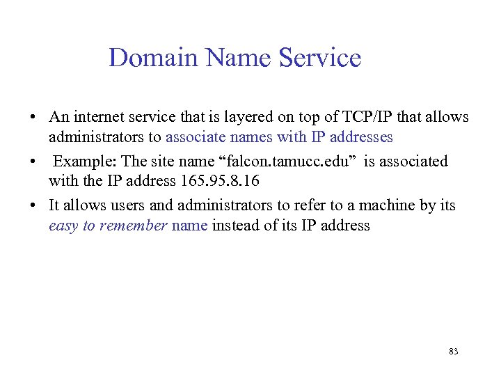Domain Name Service • An internet service that is layered on top of TCP/IP