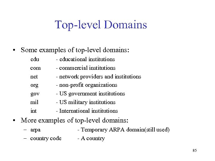 Top-level Domains • Some examples of top-level domains: edu com net org gov mil