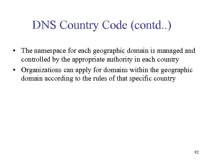DNS Country Code (contd. . ) • The namespace for each geographic domain is