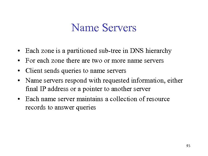 Name Servers • • Each zone is a partitioned sub-tree in DNS hierarchy For
