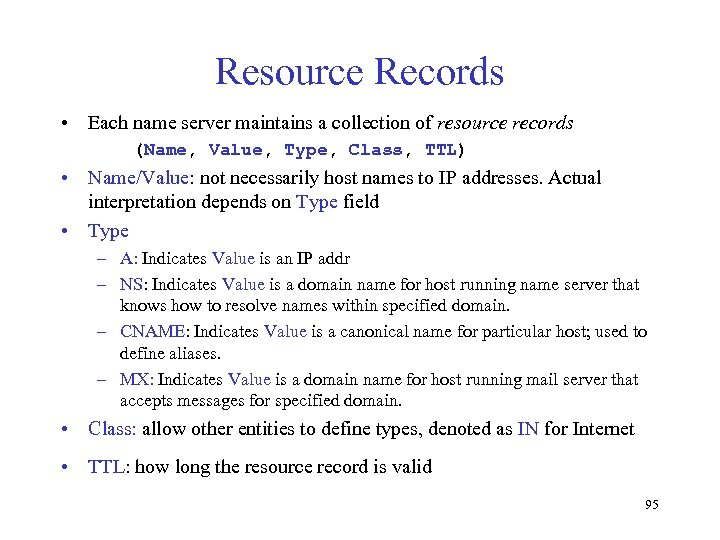 Resource Records • Each name server maintains a collection of resource records (Name, Value,