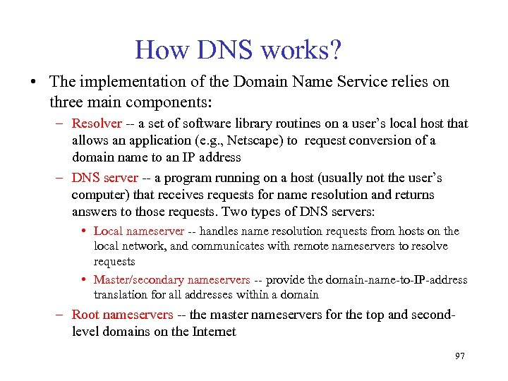 How DNS works? • The implementation of the Domain Name Service relies on three