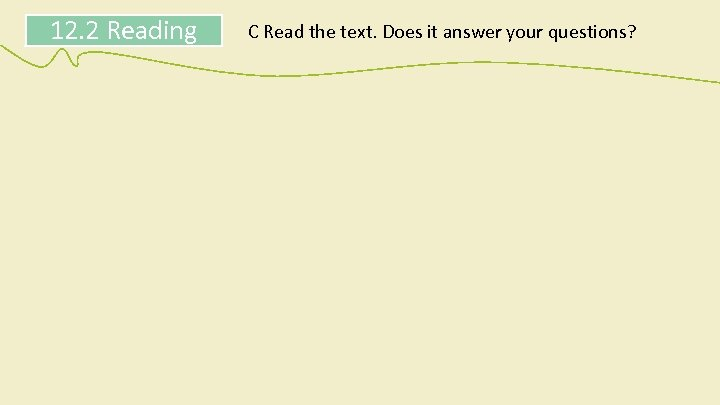 12. 2 Reading C Read the text. Does it answer your questions?