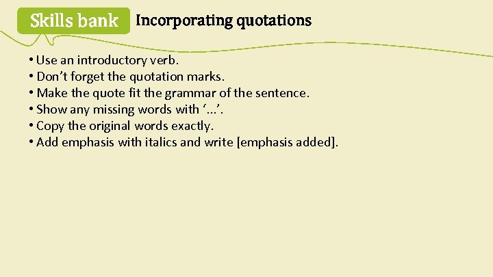 Skills bank Incorporating quotations • Use an introductory verb. • Don't forget the quotation
