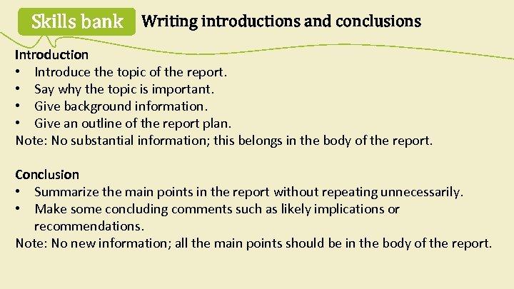 Skills bank Writing introductions and conclusions Introduction • Introduce the topic of the report.