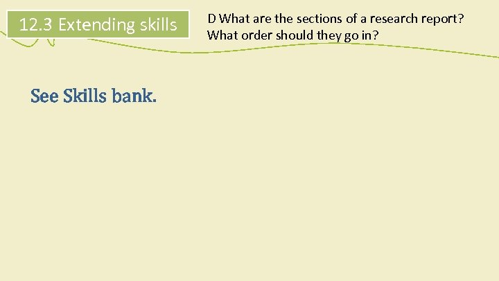 12. 3 Extending skills See Skills bank. D What are the sections of a