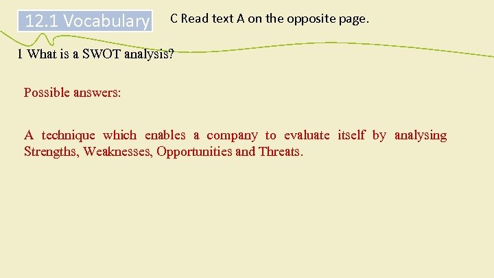 12. 1 Vocabulary C Read text A on the opposite page. 1 What is