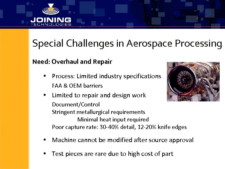 Special Challenges in Aerospace Processing Need: Overhaul and Repair • Process: Limited industry specifications