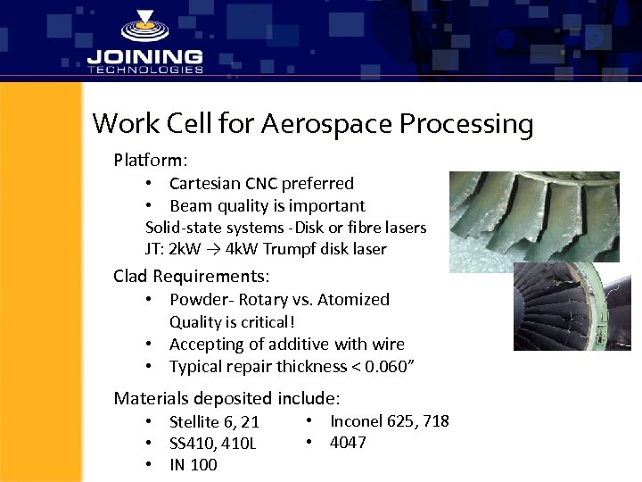 Work Cell for Aerospace Processing Platform: • Cartesian CNC preferred • Beam quality is