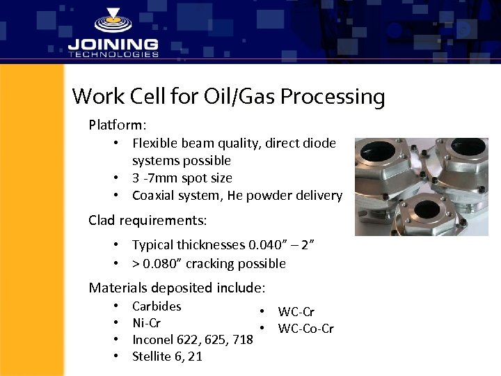 Work Cell for Oil/Gas Processing Platform: • Flexible beam quality, direct diode systems possible
