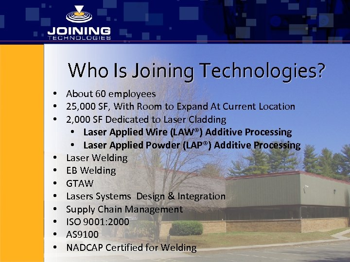 Who Is Joining Technologies? • About 60 employees • 25, 000 SF, With Room