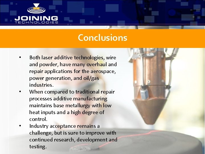 Conclusions • • • Both laser additive technologies, wire and powder, have many overhaul