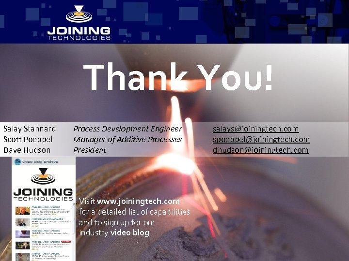 Thank You! Salay Stannard Scott Poeppel Dave Hudson Process Development Engineer Manager of Additive