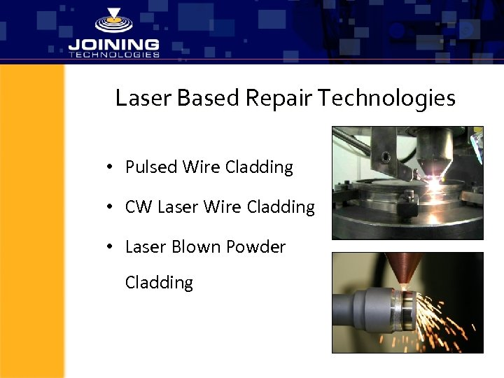 Laser Based Repair Technologies • Pulsed Wire Cladding • CW Laser Wire Cladding •