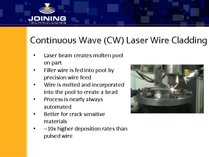 Continuous Wave (CW) Laser Wire Cladding • • • Laser beam creates molten pool