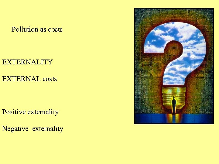 Pollution as costs EXTERNALITY EXTERNAL costs Positive externality Negative externality