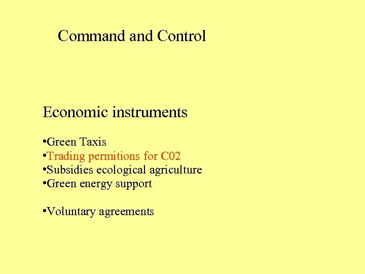 Command Control Economic instruments • Green Taxis • Trading permitions for C 02 •