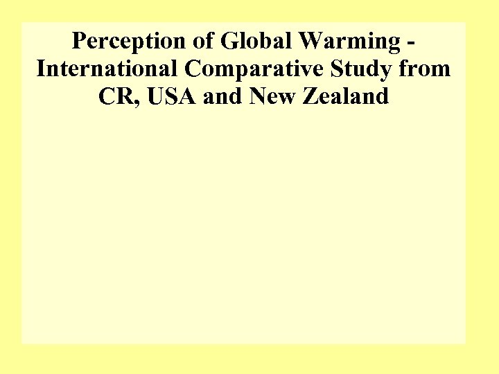 Perception of Global Warming International Comparative Study from CR, USA and New Zealand