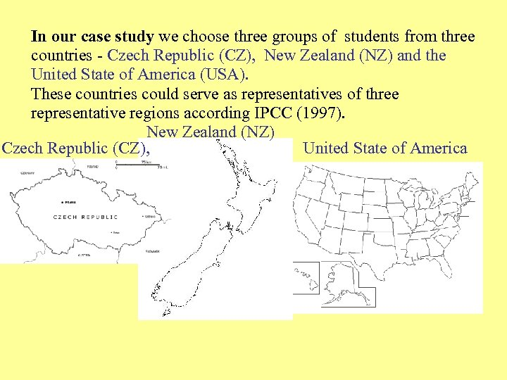 In our case study we choose three groups of students from three countries -