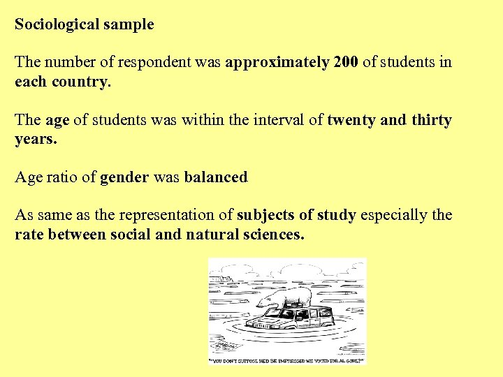 Sociological sample The number of respondent was approximately 200 of students in each country.