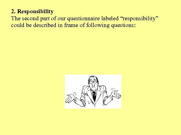 "2. Responsibility The second part of our questionnaire labeled ""responsibility"" could be described in"