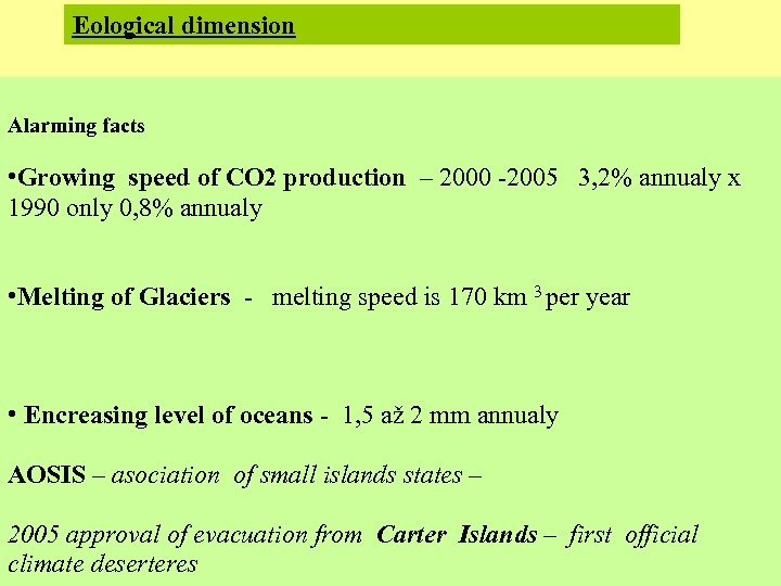 Eological dimension Alarming facts • Growing speed of CO 2 production – 2000 -2005
