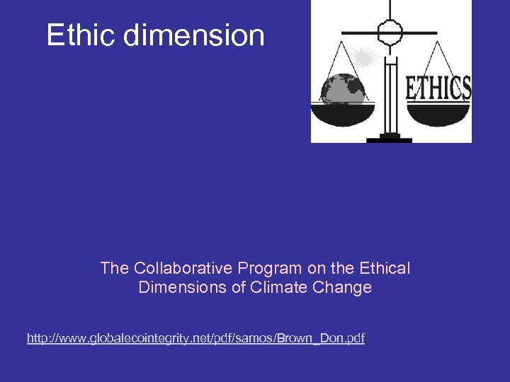 Ethic dimension The Collaborative Program on the Ethical Dimensions of Climate Change http: //www.