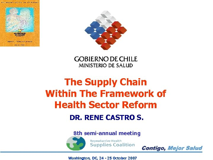 The Supply Chain Within The Framework of Health Sector Reform DR. RENE CASTRO S.