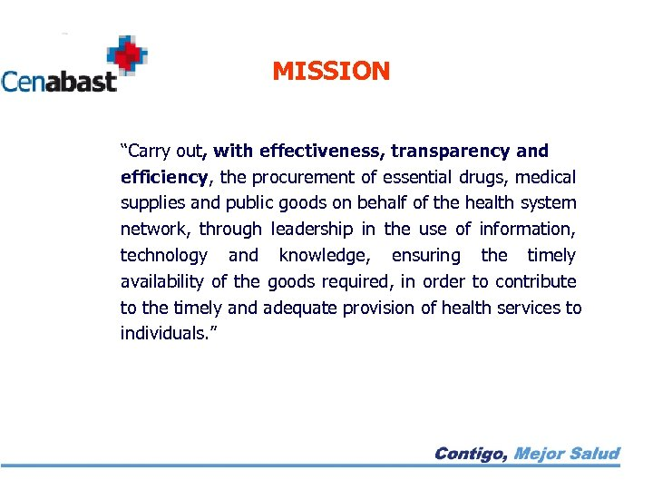 """MISSION """"Carry out, with effectiveness, transparency and efficiency, the procurement of essential drugs, medical"""