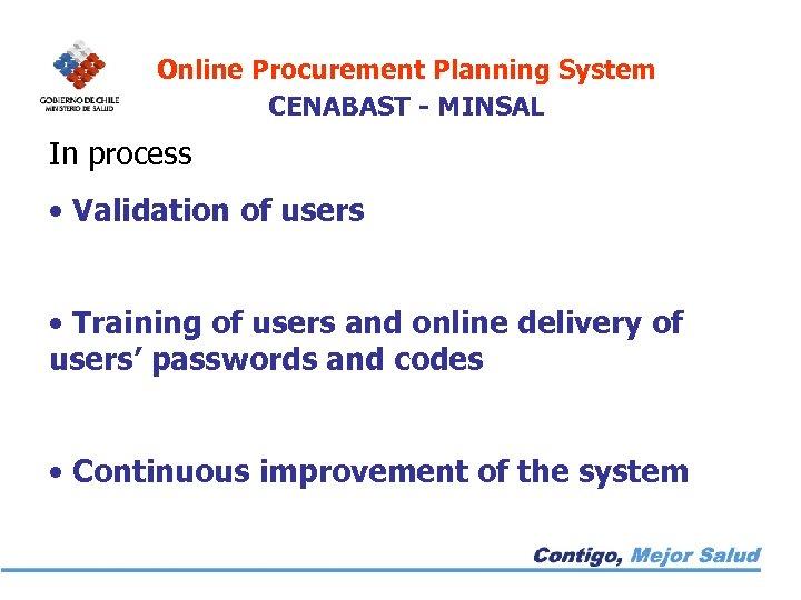 Online Procurement Planning System CENABAST - MINSAL In process • Validation of users •