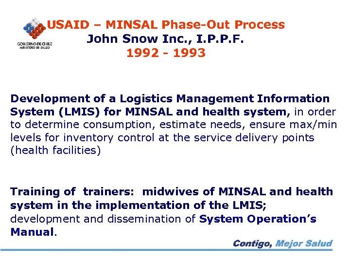 USAID – MINSAL Phase-Out Process John Snow Inc. , I. P. P. F. 1992