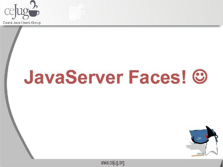 Java. Server Faces!