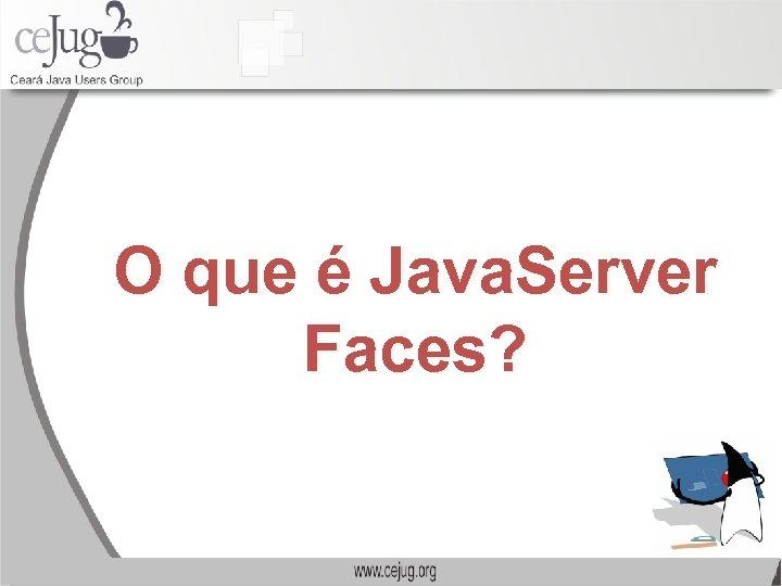 O que é Java. Server Faces?