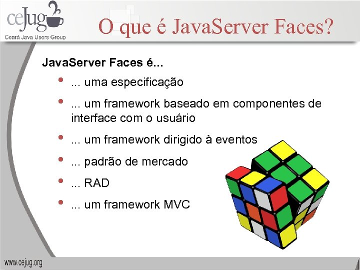 O que é Java. Server Faces? Java. Server Faces é. . . • •