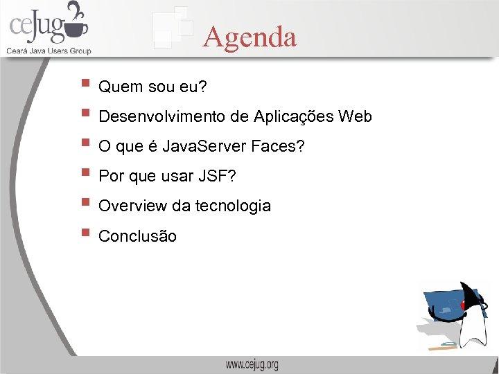 Agenda § Quem sou eu? § Desenvolvimento de Aplicações Web § O que é