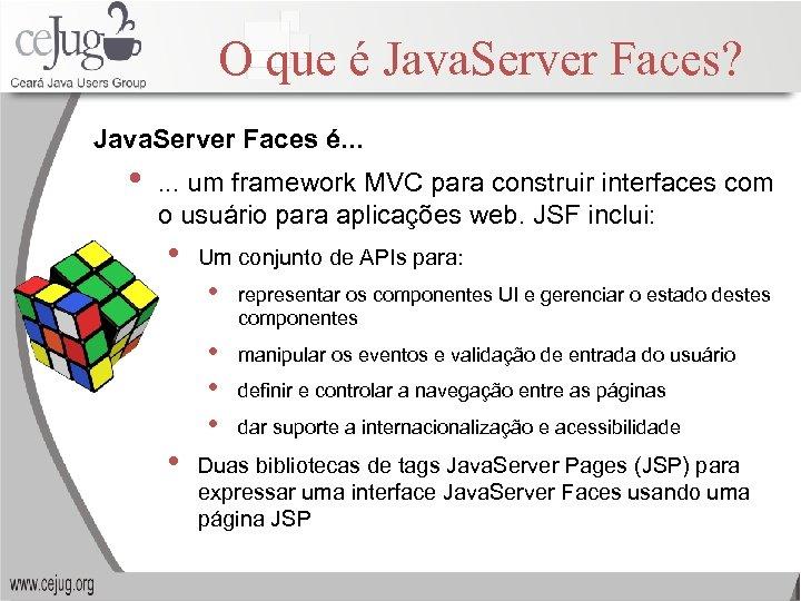 O que é Java. Server Faces? Java. Server Faces é. . . • .