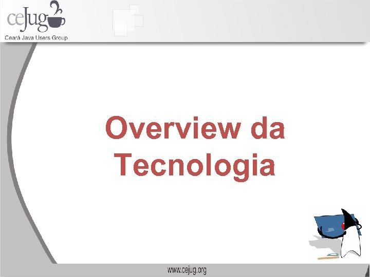 Overview da Tecnologia