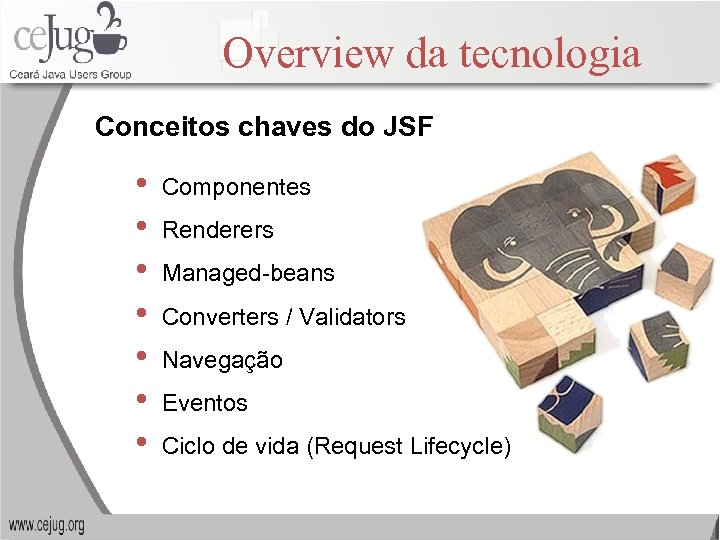 Overview da tecnologia Conceitos chaves do JSF • • Componentes Renderers Managed-beans Converters /